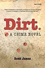 Dirt: A Crime Novel Kindle Edition