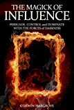 The Magick of Influence: Persuade, Control and Dominate with the Forces of Darkness (English Edition)