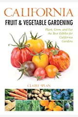 California Fruit & Vegetable Gardening: Plant, Grow, and Eat the Best Edibles for California Gardens (Fruit & Vegetable Gardening Guides) Paperback