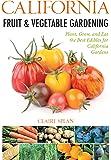 California Fruit & Vegetable Gardening: Plant, Grow, and Eat the Best Edibles for California Gardens (Fruit & Vegetable…