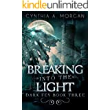 Breaking Into The Light: The Magic Of Forgiveness (Dark Fey Book 3)