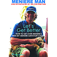 Meniere Man: Let's Get Better. Living The Symptom Free Life. A Book Of Recovery: How To Get Over Meniere's With My Meniere Survivor's Guide