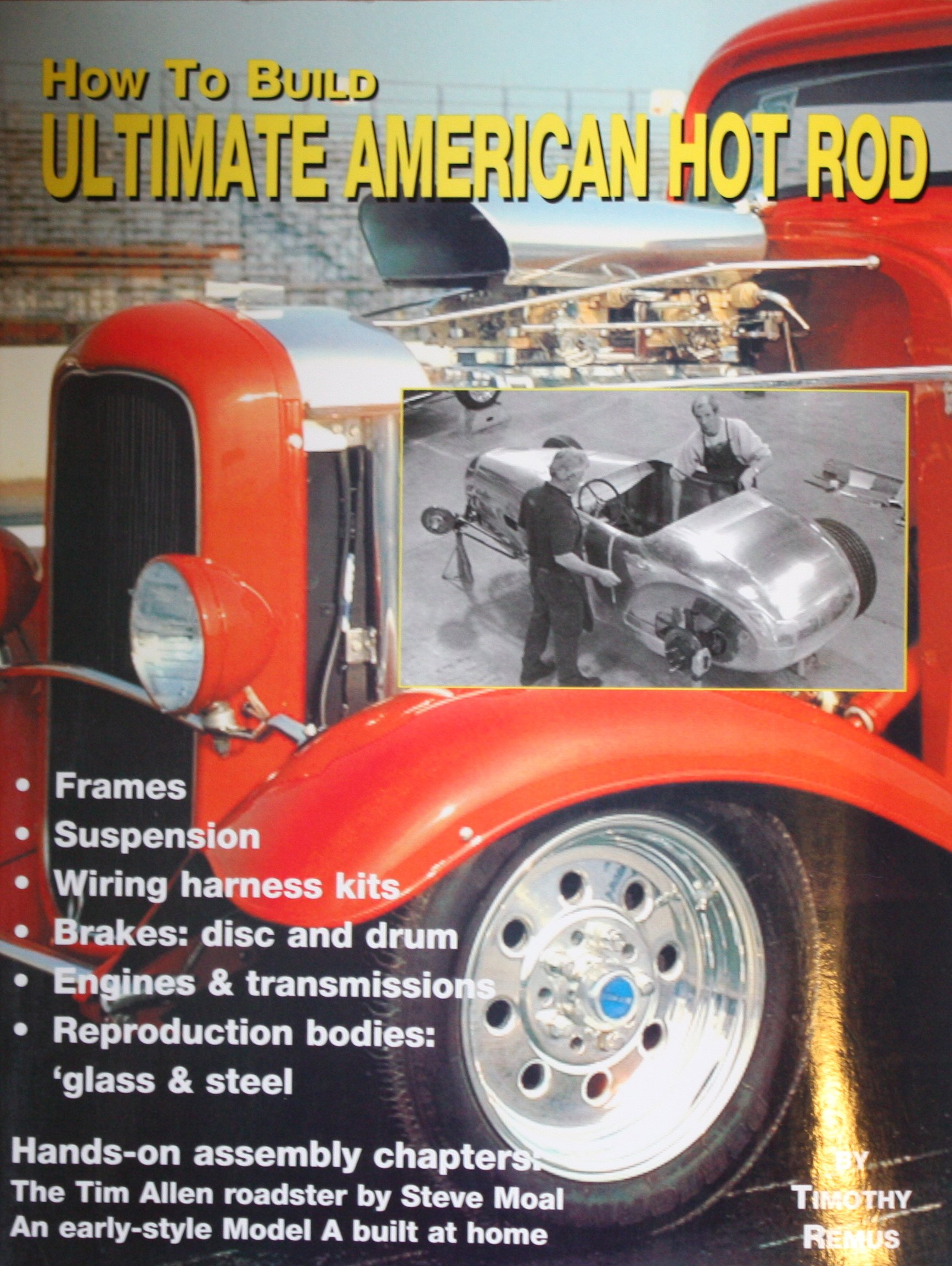 How To Build The Ultimate America Hot Rod Timothy Remus Classic Car Wiring Harness Kits 9780964135888 Books
