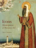 Icons: Masterpieces of Russian Art, 16th - 19th Centuries