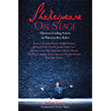 Shakespeare on Stage: Thirteen Leading Actors on Thirteen Key Roles