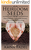 Heirloom Seeds: Preserving and Growing Organic Heirloom Vegetable Seeds