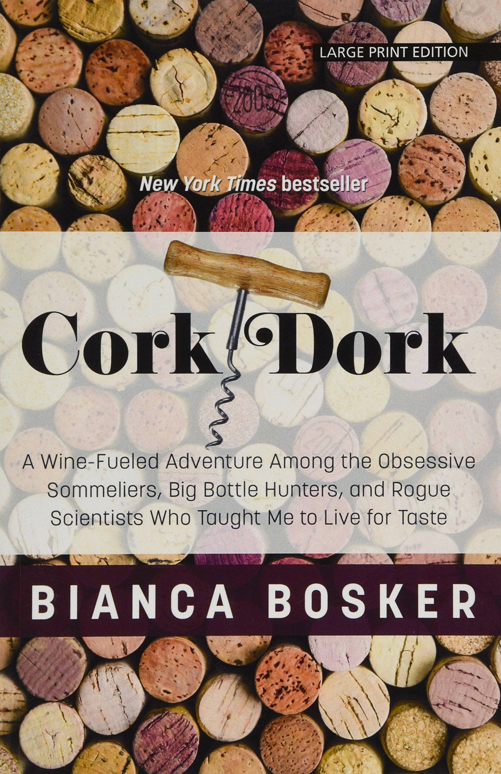 Cork Dork: A Wine-Fueled Adventure Among the Obsessive Sommeliers, Big Bottle Hunters, and Rogue Scientists Who Taught Me to Live for the Taste (Thorndike Press Large Print Lifestyles)