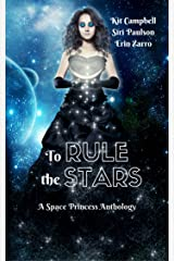To Rule the Stars: A Space Princess Anthology Kindle Edition