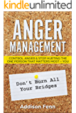 Anger Management: Control Anger & Stop Hurting the One Person that Matters Most – You