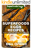 Superfoods Eggs Recipes: Over 40 Quick & Easy Gluten Free Low Cholesterol Whole Foods Recipes full of Antioxidants…