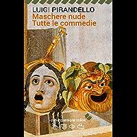 Maschere nude. Tutte le commedie. Con espansione online (annotato) (I Grandi Classici della Letteratura Italiana Vol. 58) (Italian Edition)