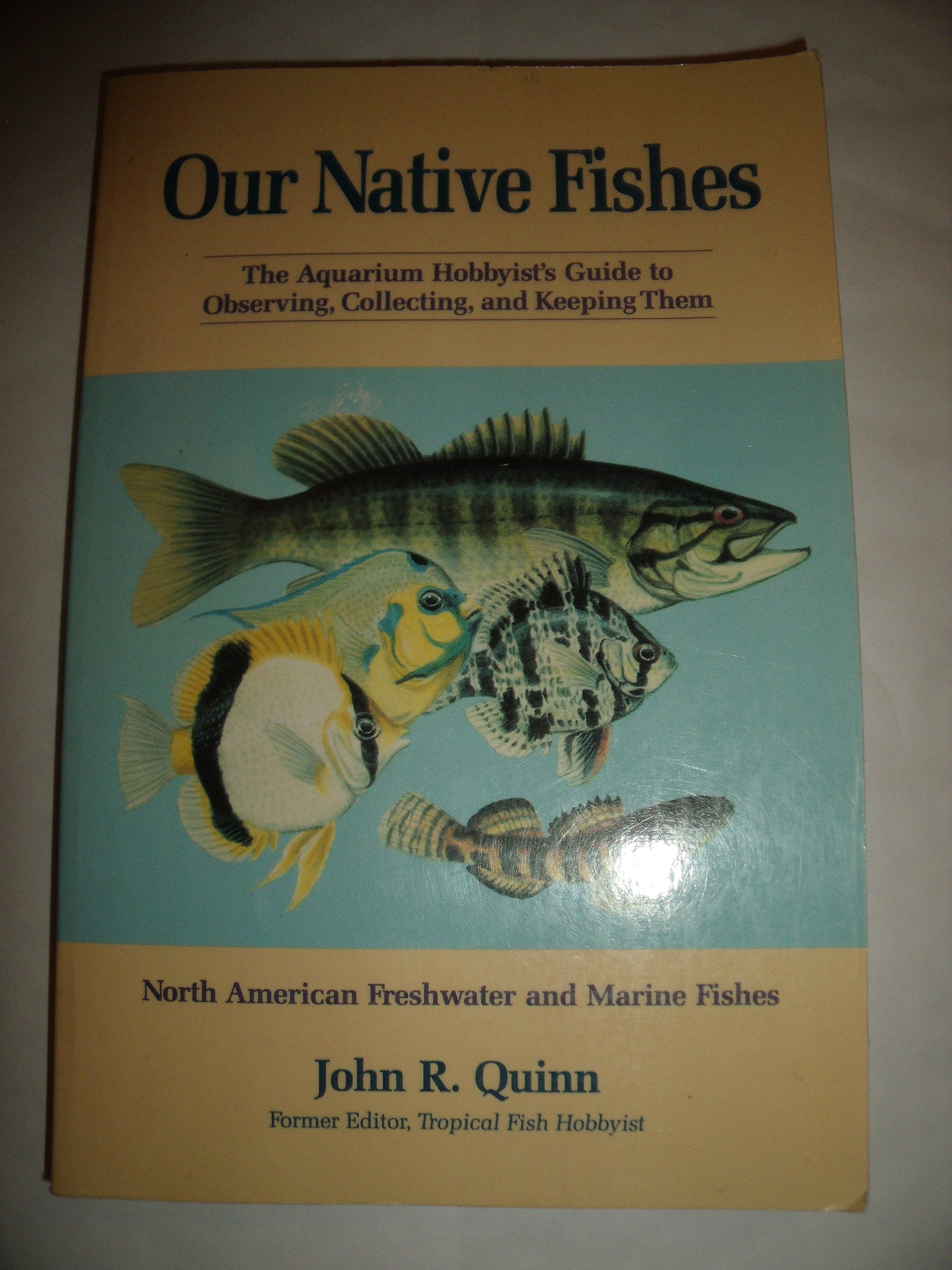 Freshwater fish hobby - Our Native Fishes The Aquarium Hobbyist S Guide To Observing Collecting And Keeping Them North American Freshwater And Marine Fishes John R Quinn