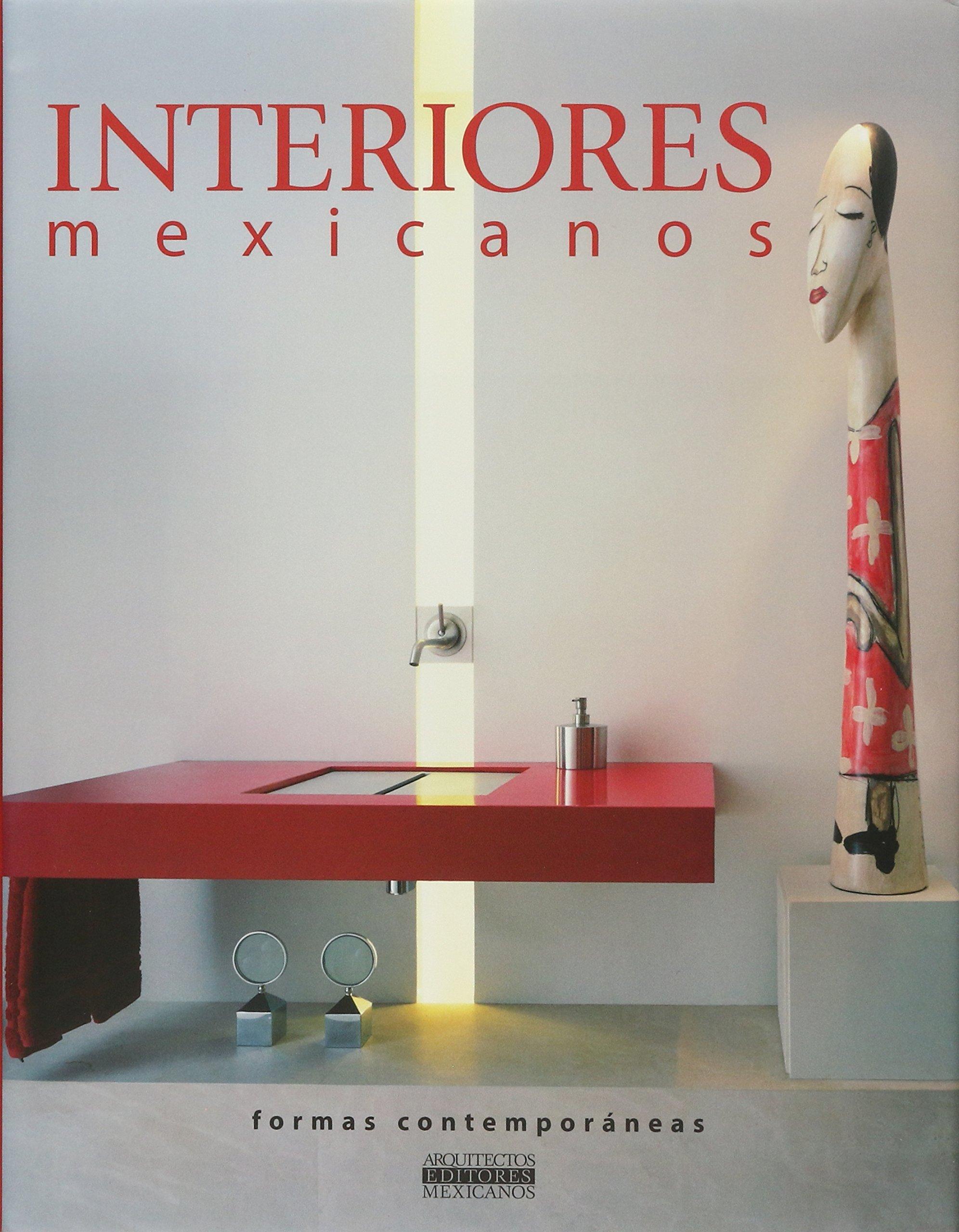Interiores Mexicanos Formas Contemporaneas English and ...