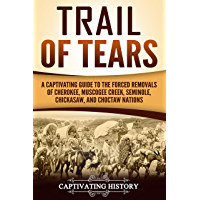 Trail of Tears: A Captivating Guide to the Forced Removals of Cherokee, Muscogee Creek, Seminole, Chickasaw, and Choctaw Nations (English Edition)