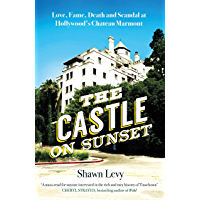 The Castle on Sunset: Love, Fame, Death and Scandal at Hollywood's Chateau Marmont (English Edition)