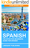 Spanish: The Effective Beginners Guide for Spanish: Learn Spanish Today