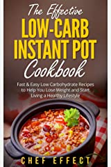 The Effective Low-Carb Instant Pot Cookbook: Fast & Easy Low Carbohydrate Recipes to Help You Lose Weight and Start Living a Healthy Lifestyle Kindle Edition