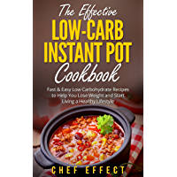 The Effective Low-Carb Instant Pot Cookbook: Fast & Easy Low Carbohydrate Recipes to Help You Lose Weight and Start Living a Healthy Lifestyle (English Edition)