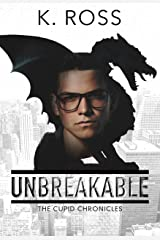Unbreakable: The Cupid Chronicles #1 Kindle Edition