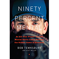 Ninety Percent Mental: An All-Star Player Turned Mental Skills Coach Reveals the Hidden Game of Baseball (English Edition)