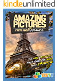 Amazing Pictures and Facts About France: The Most Amazing Fact Book for Kids About France (English Edition)
