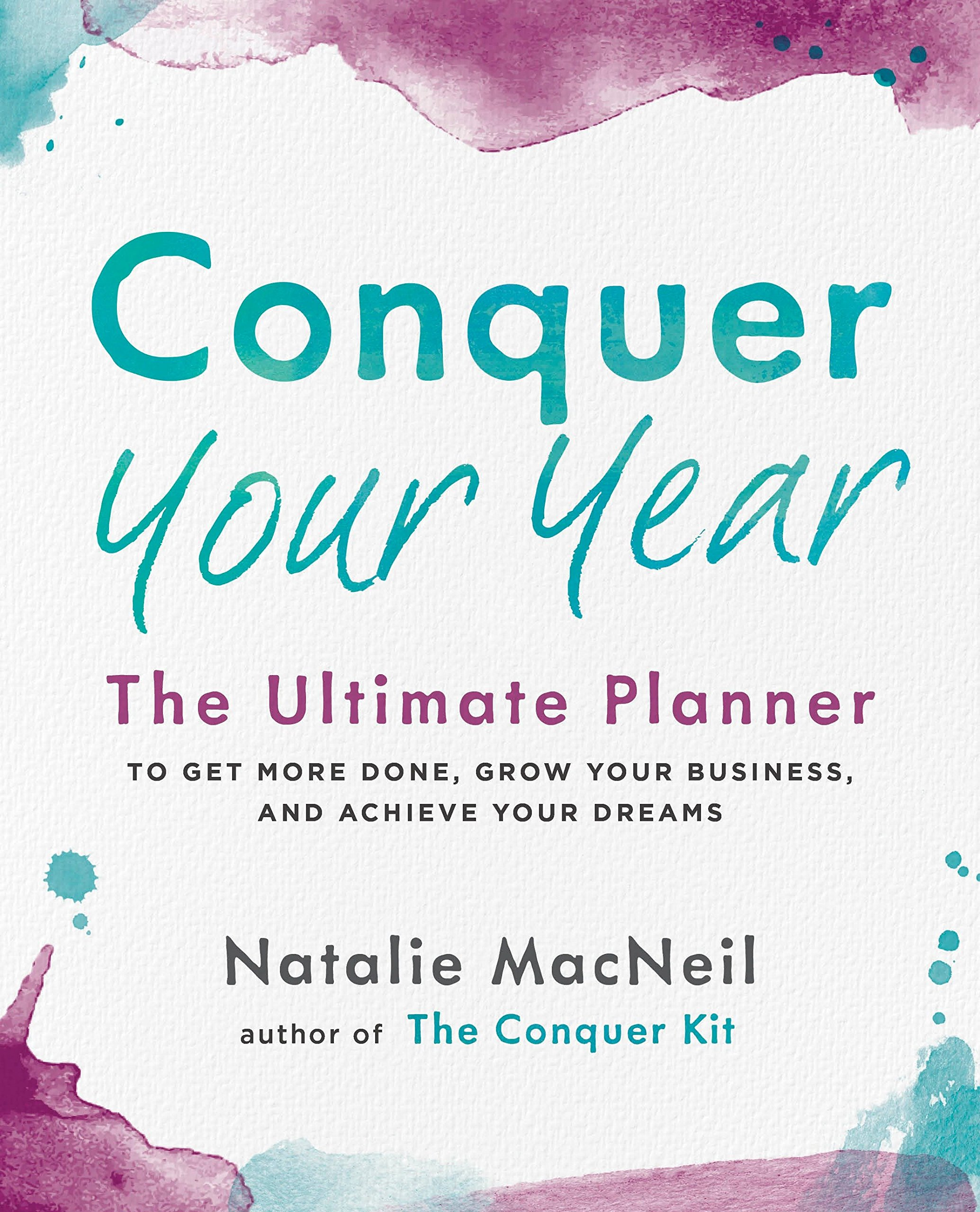 Conquer Your Year: The Ultimate Planner to Get More Done, Grow Your Business, and Achieve Your Dreams (The Conquer…