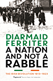 A Nation and not a Rabble: The Irish Revolution 1913–23