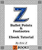 Zbooks Ebook Tutorial - Bullet Points and Footnotes: How to Add Bullet Points and Footnotes in Your Ebook, epub, mobi, Correctly (Zbooks  Ebook Tutorials - Ebook Formatting Done Right! 2)