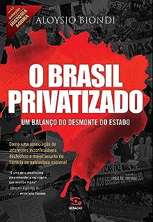 O Brasil privatizado  Um balanço do desmonte do Estado (História Agora) 2836caff8f64e