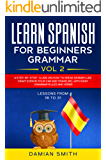 Learn Spanish for Beginners: Grammar: - Vol 2 | A step-by-step- guide on how to speak Spanish like crazy even in your car and traveling, with easy grammar rules and verbs