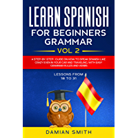 Learn Spanish for Beginners: Grammar: - Vol 2   A step-by-step- guide on how to speak Spanish like crazy even in your car and traveling, with easy grammar rules and verbs (English Edition)