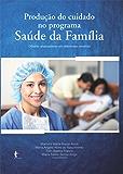 Produção do cuidado no Programa Saúde da Família: olhares analisadores em diferentes cenários