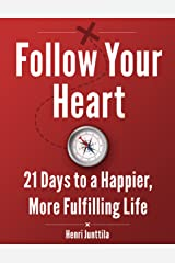 Follow Your Heart: 21 Days to a Happier, More Fulfilling Life Kindle Edition