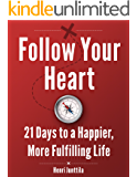 Follow Your Heart: 21 Days to a Happier, More Fulfilling Life (English Edition)