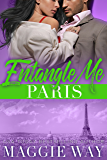 Paris: A Bad Boy International Romance (Entangle Me Book 4)