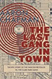 The Last Gang in Town: The Epic Story of the Vancouver Police vs. the Clark Park Gang