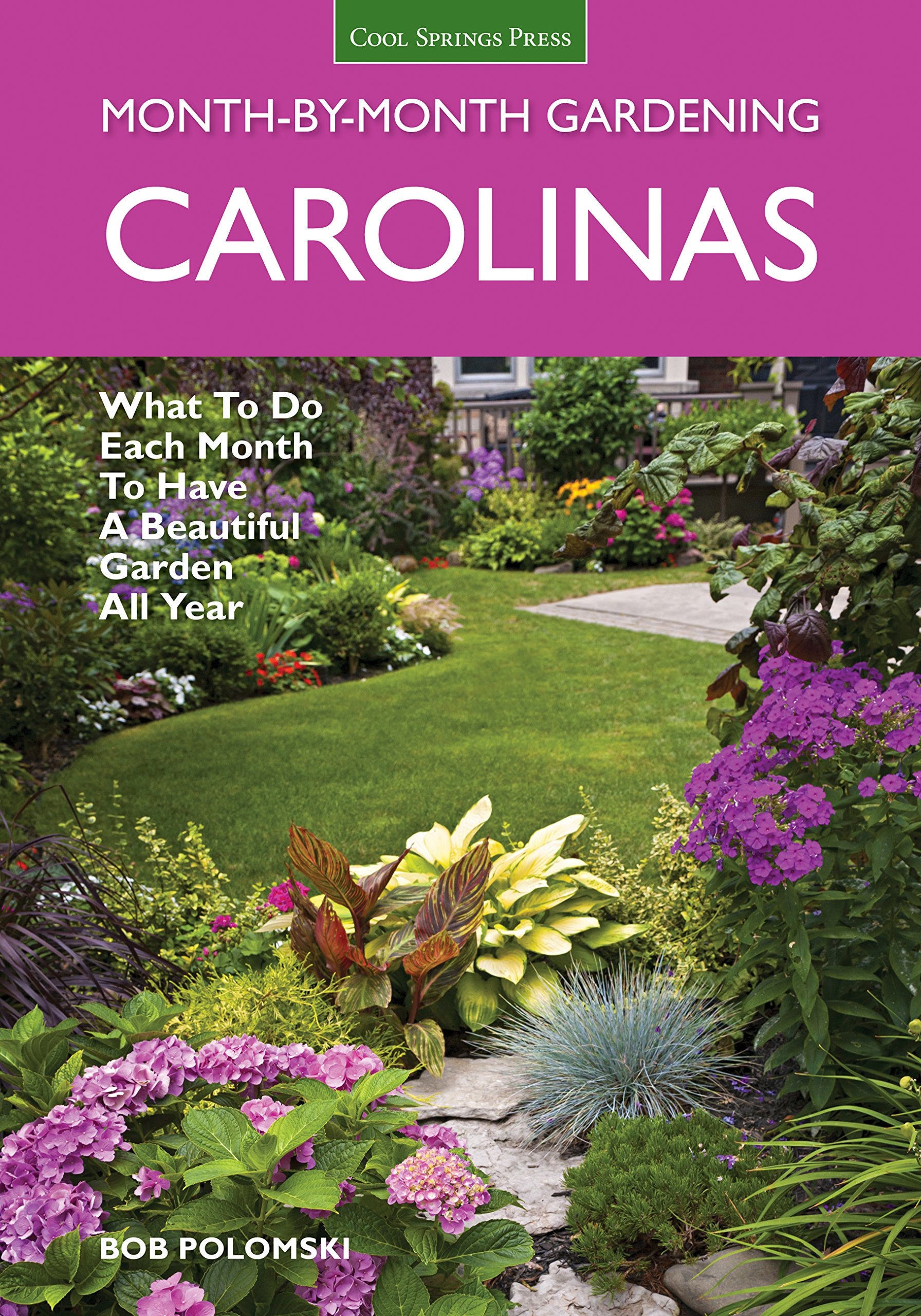 Carolinas Month-by-Month Gardening: What to Do Each Month to Have A Beautiful Garden All Year