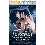 The Teacher Is My Feminized Sissy Maid: Sissy Feminization, Sissy Training & Sissy For Master