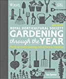 RHS Gardening Through the Year: Month-by-month Planning Instructions and Inspiration