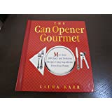 The Can Opener Gourmet : More Than 200 Quick + Delicious Recipes Using Ingrediants From Your Pantry