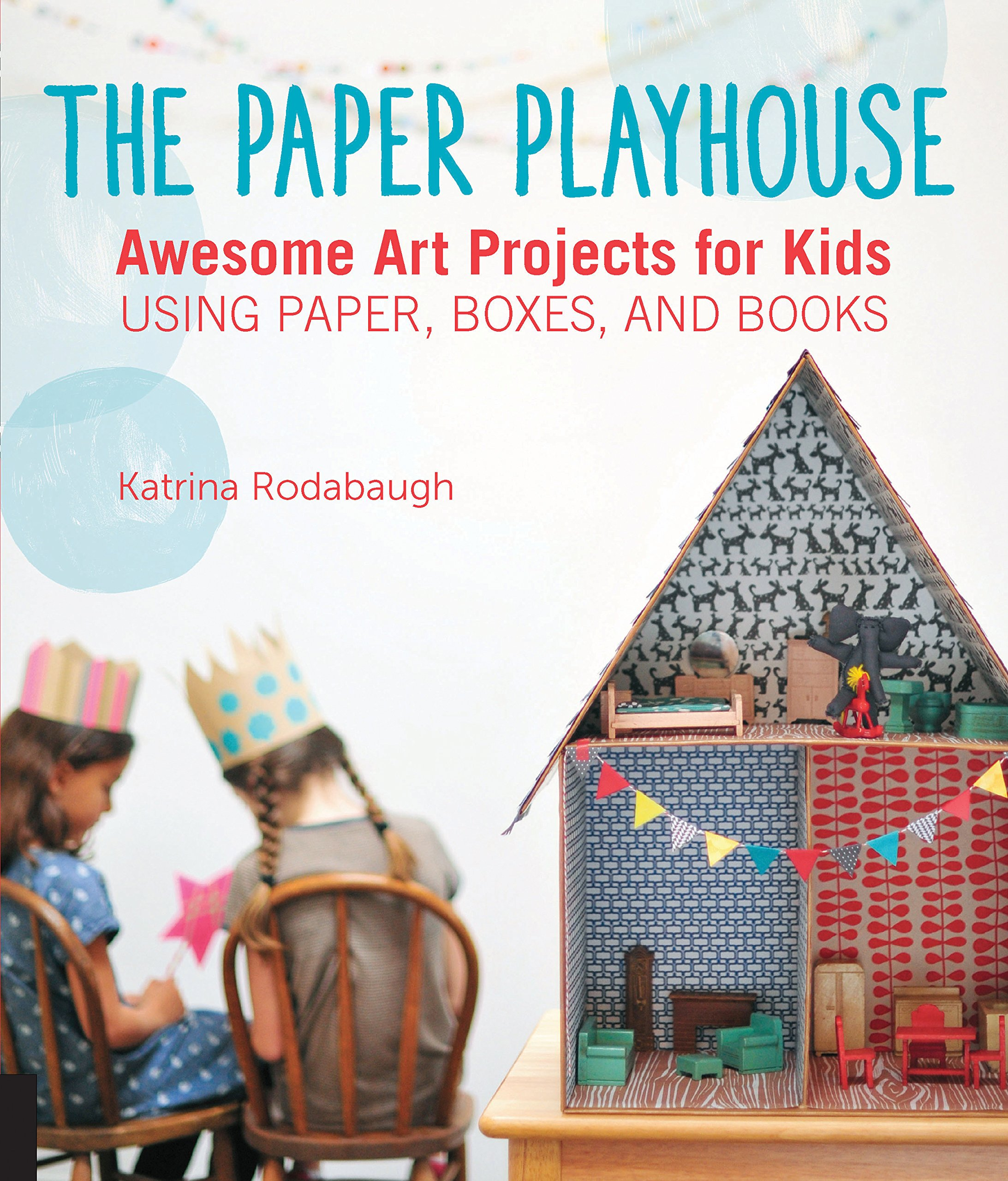 The Paper Playhouse: Awesome Art Projects for Kids Using Paper ...