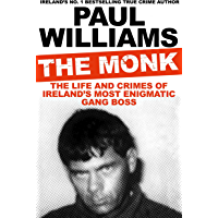 The Monk: The Life and Crimes of Ireland's Most Enigmatic Gang Boss