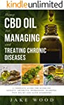 Hemp CBD Oil for Managing and Treating Chronic Diseases: A Complete Guide for Handling Anxiety, Arthritis, Depression...