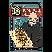 The Breadhead Bible: Father Dominic's Favorite Recipes (English Edition)