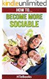 How To Become More Sociable: Quick Start Guide (How To eBooks Book 25) (English Edition)
