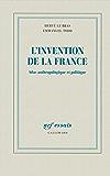 L'invention de la France: Atlas anthropologique et politique