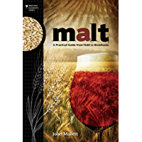 Malt: A Practical Guide from Field to Brewhouse (Brewing Elements Book 4)