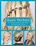 Haare flechten: 60 stylische Frisuren für den Alltag und besondere Anlässe