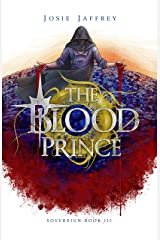 The Blood Prince: The thrilling conclusion to Jaffrey's genre-bending YA Fantasy trilogy (Sovereign Book 3) Kindle Edition