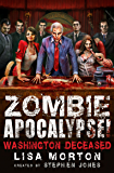 Zombie Apocalypse! Washington Deceased (Zombie Apocalypse! Spinoff Book 2)